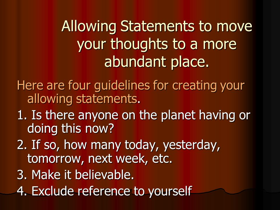 Allowing Statements to move your thoughts to a more abundant place.