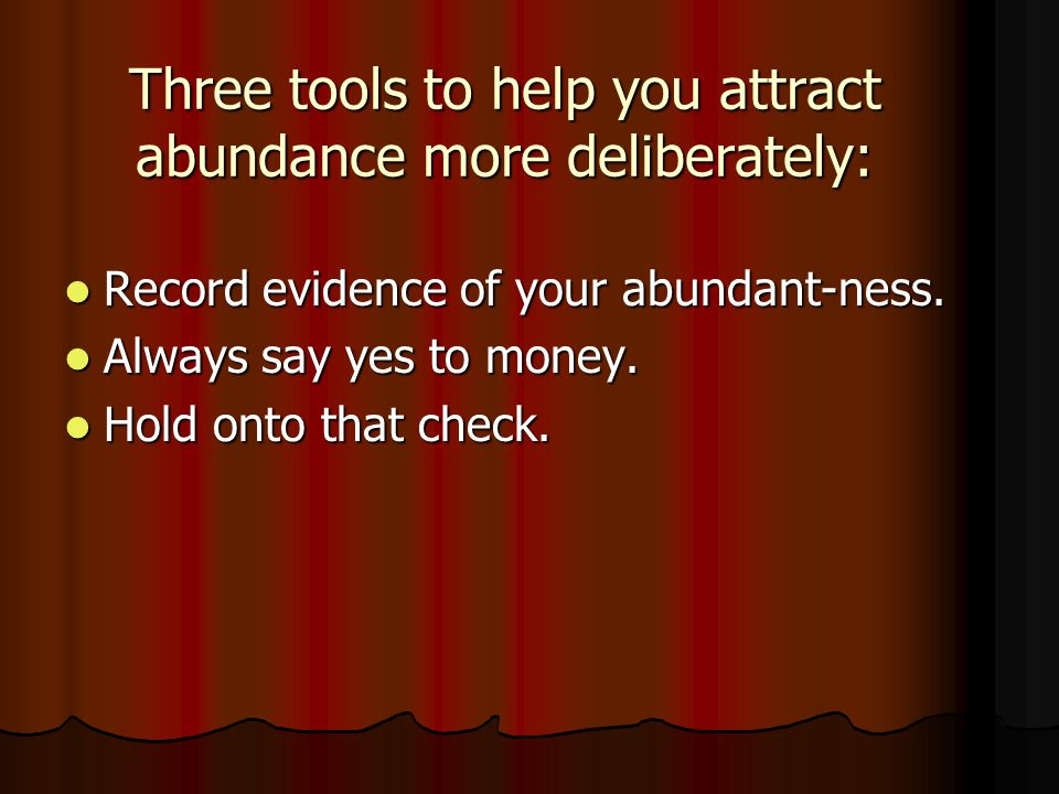 Three tools to help you attract abundance more deliberately: