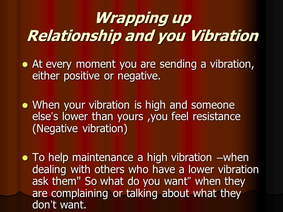 Wrapping up Relationship and you Vibration