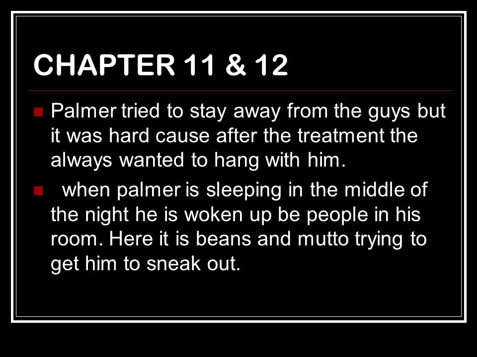 CHAPTER 11 & 12 Palmer tried to stay away from the guys but it was hard cause after the treatment the always wanted to hang with him.