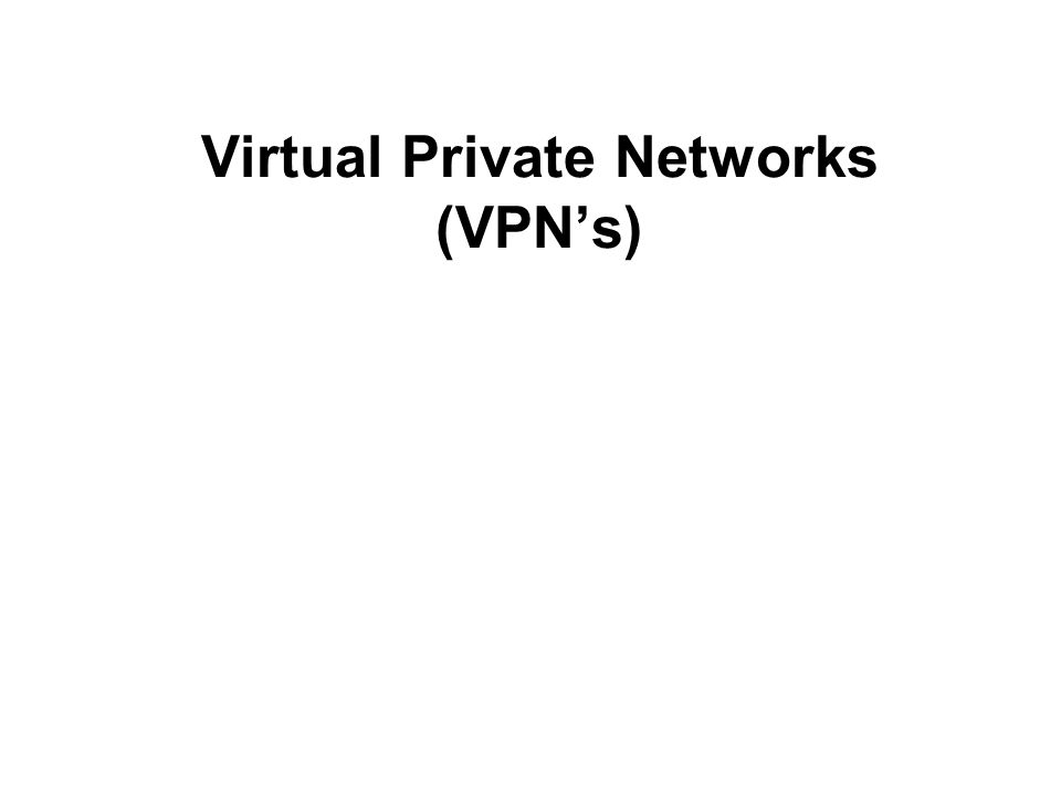 Virtual Private Networks (VPN's)