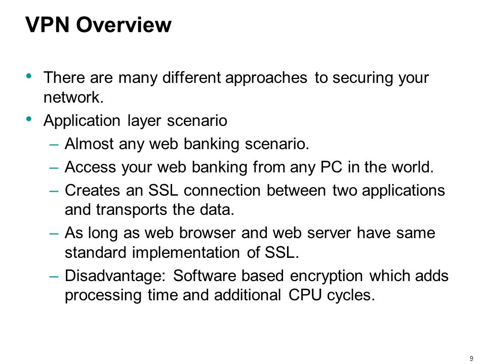 VPN Overview There are many different approaches to securing your network. Application layer scenario.