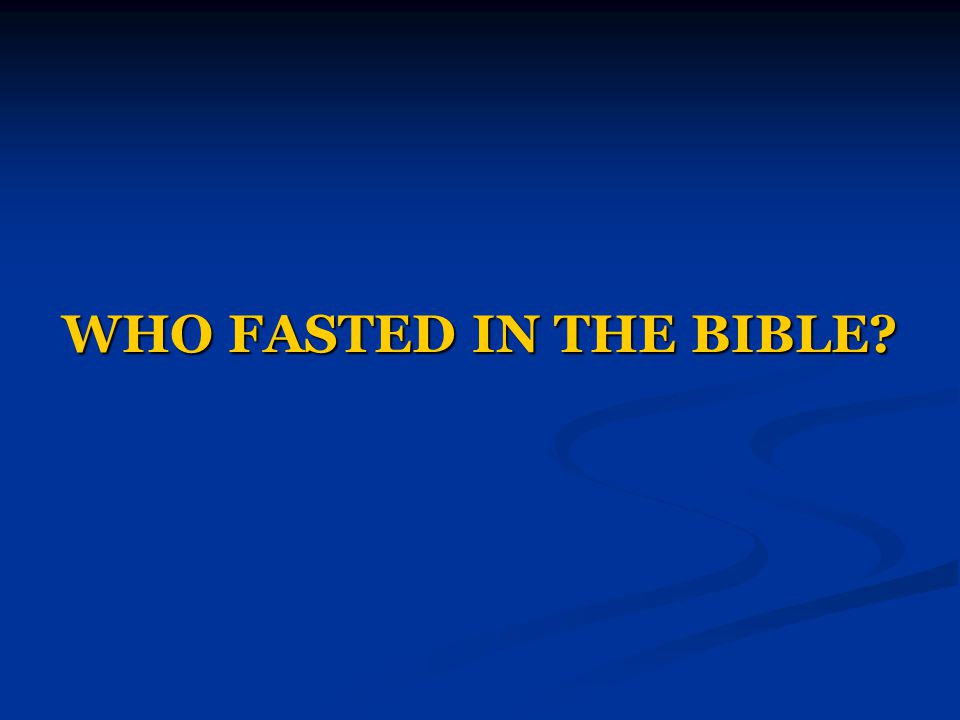 WHO FASTED IN THE BIBLE