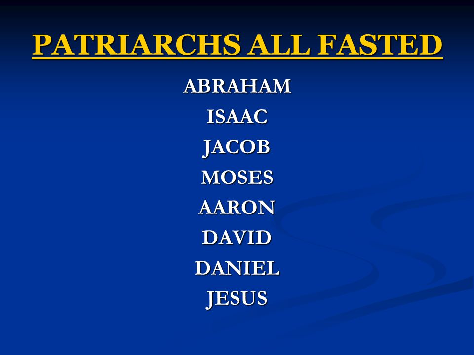 PATRIARCHS ALL FASTED ABRAHAM ISAAC JACOB MOSES AARON DAVID DANIEL