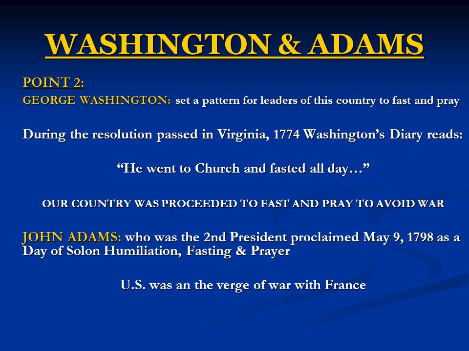 WASHINGTON & ADAMS POINT 2: GEORGE WASHINGTON: set a pattern for leaders of this country to fast and pray.