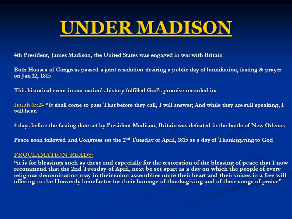 UNDER MADISON 4th President, James Madison, the United States was engaged in war with Britain.