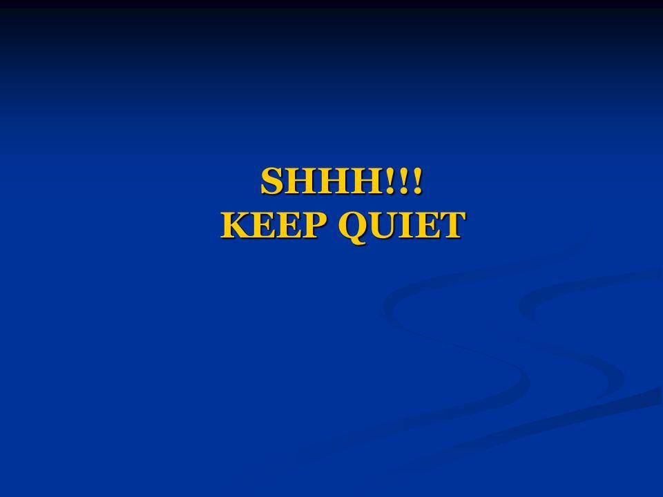 SHHH!!! KEEP QUIET