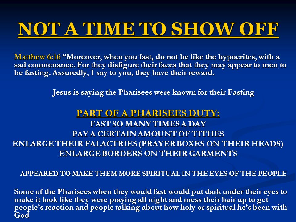 NOT A TIME TO SHOW OFF PART OF A PHARISEES DUTY: