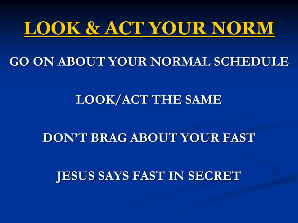 LOOK & ACT YOUR NORM GO ON ABOUT YOUR NORMAL SCHEDULE