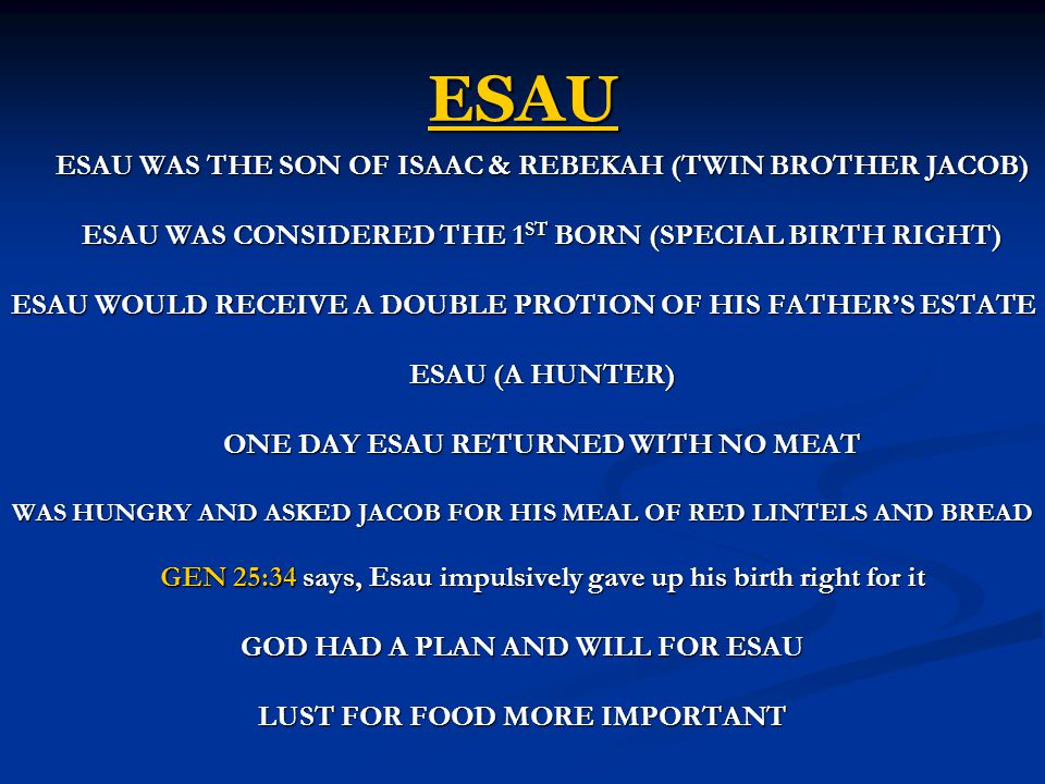 ESAU ESAU WAS THE SON OF ISAAC & REBEKAH (TWIN BROTHER JACOB)