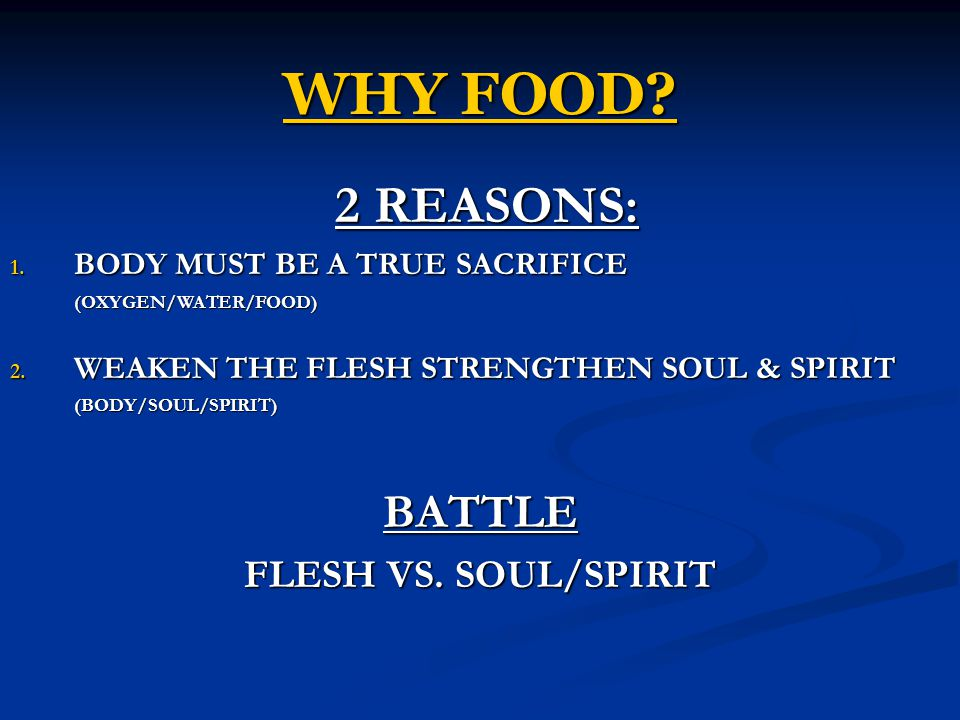 WHY FOOD 2 REASONS: BATTLE FLESH VS. SOUL/SPIRIT