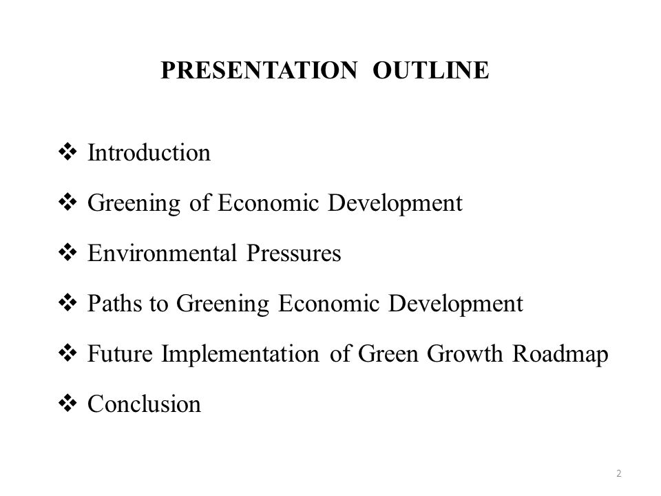 PRESENTATION OUTLINE Introduction. Greening of Economic Development. Environmental Pressures. Paths to Greening Economic Development.