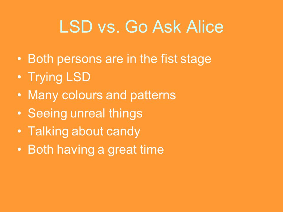LSD vs. Go Ask Alice Both persons are in the fist stage Trying LSD
