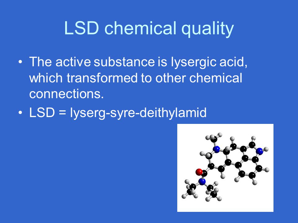 LSD chemical quality The active substance is lysergic acid, which transformed to other chemical connections.