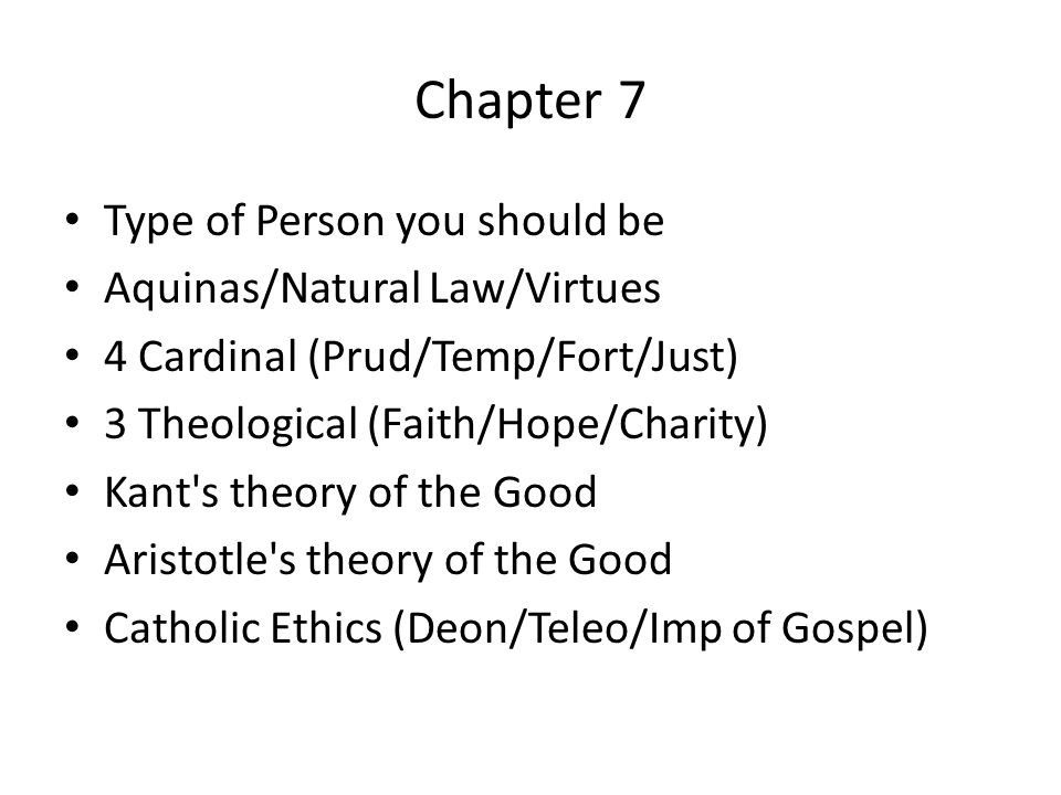 Chapter 7 Type of Person you should be Aquinas/Natural Law/Virtues