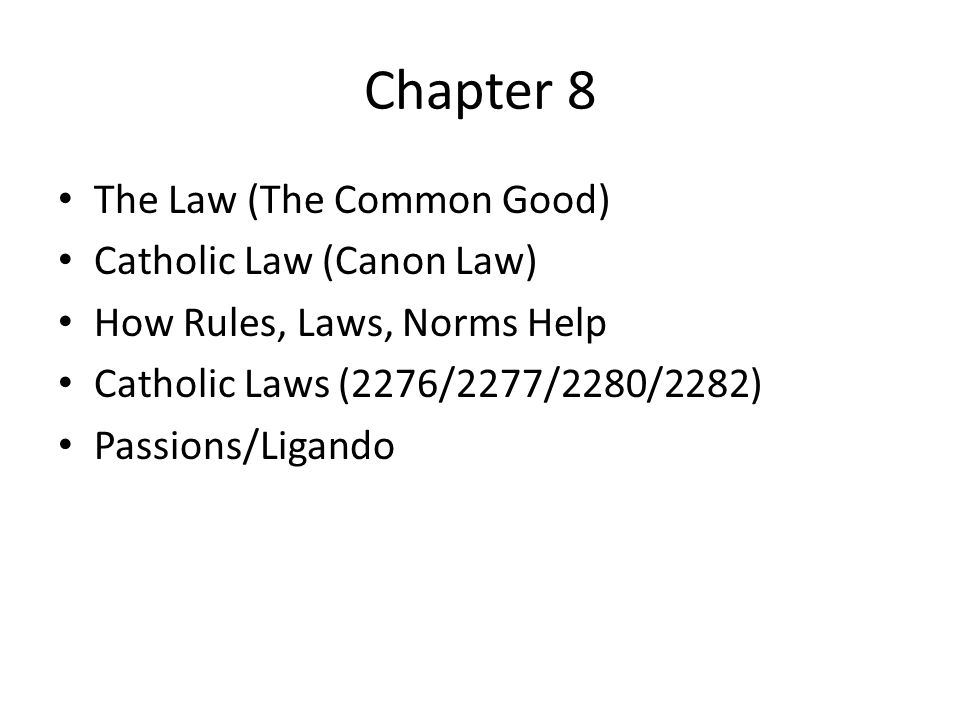 Chapter 8 The Law (The Common Good) Catholic Law (Canon Law)