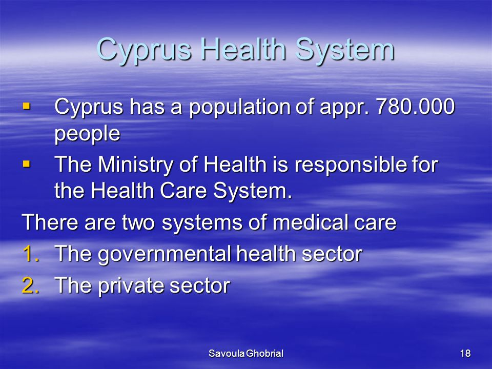 Cyprus Health System Cyprus has a population of appr. 780.000 people