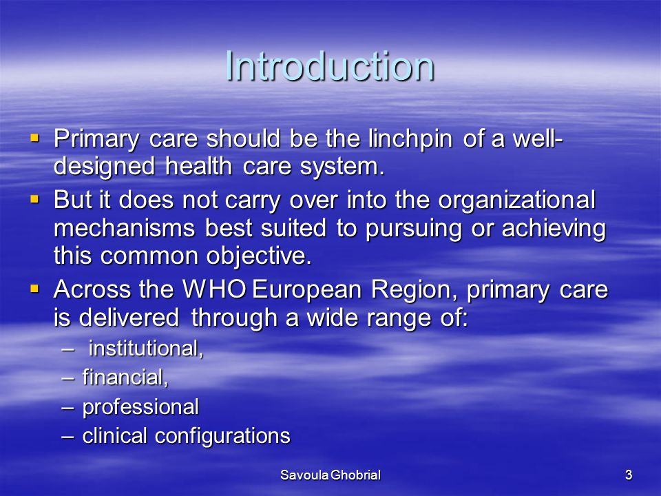 Introduction Primary care should be the linchpin of a well-designed health care system.