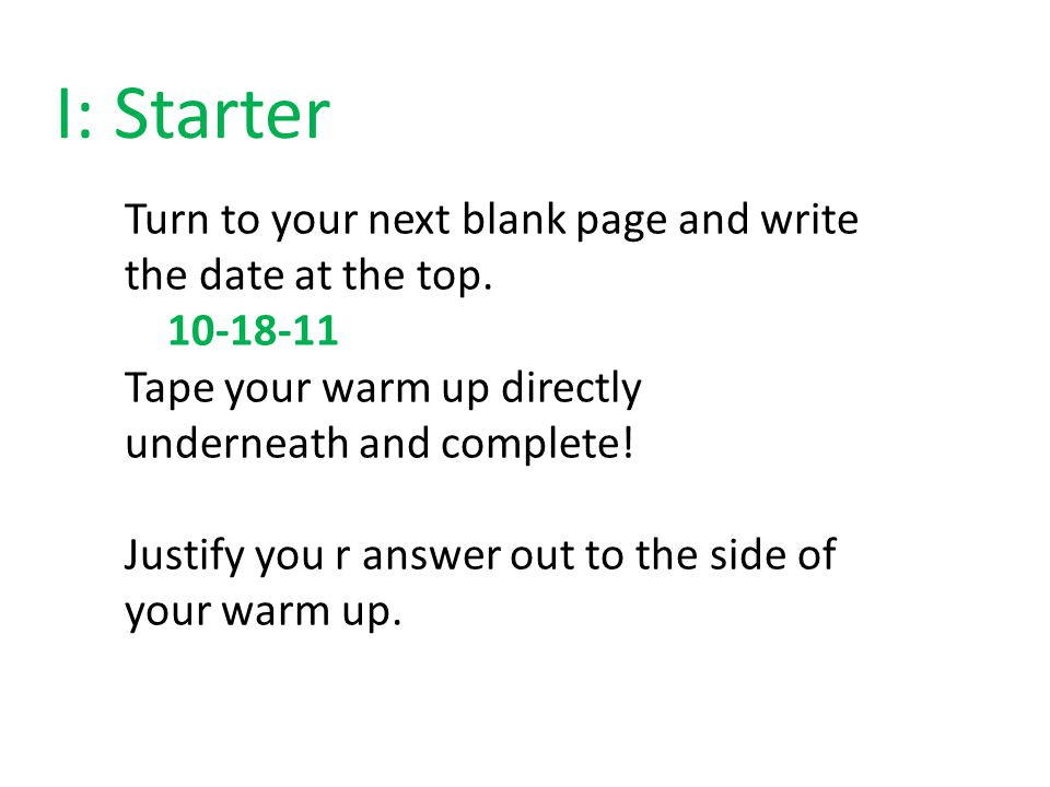 I: Starter Turn to your next blank page and write the date at the top.