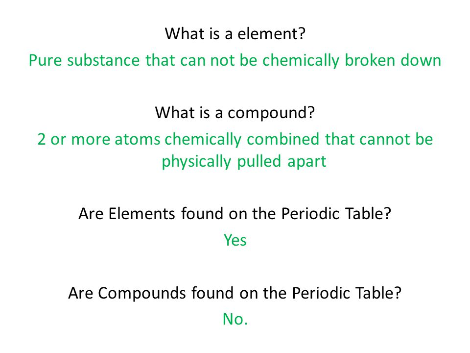 What is a element. Pure substance that can not be chemically broken down What is a compound.