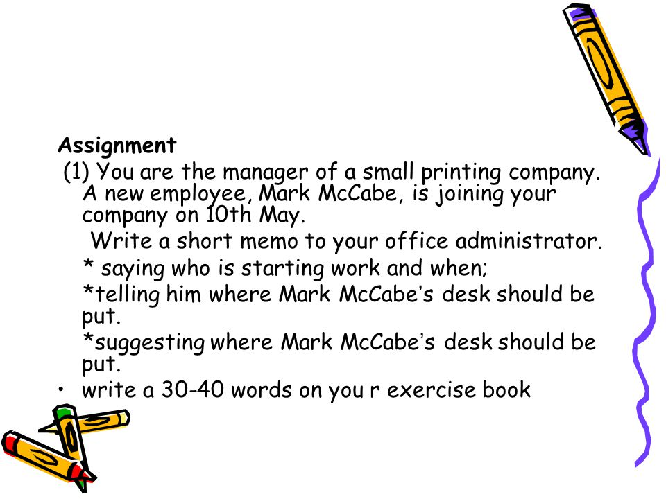 Assignment (1) You are the manager of a small printing company. A new employee, Mark McCabe, is joining your company on 10th May.