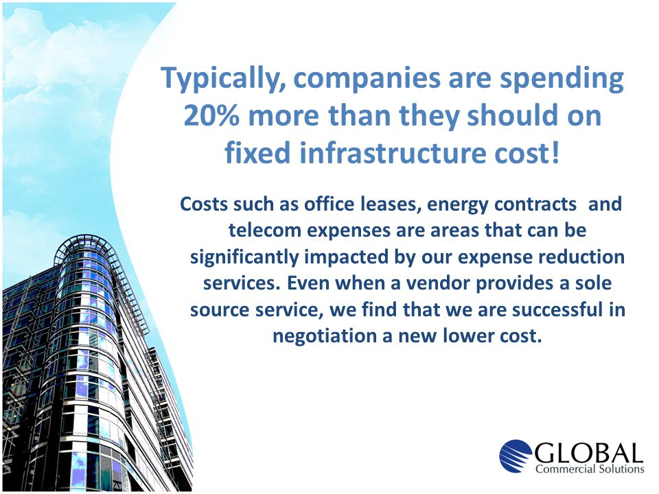 Typically, companies are spending 20% more than they should on fixed infrastructure cost!