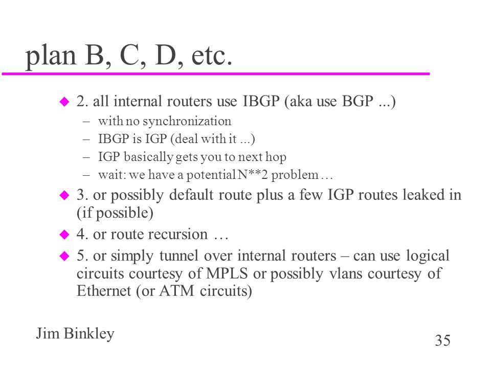 plan B, C, D, etc. 2. all internal routers use IBGP (aka use BGP ...)