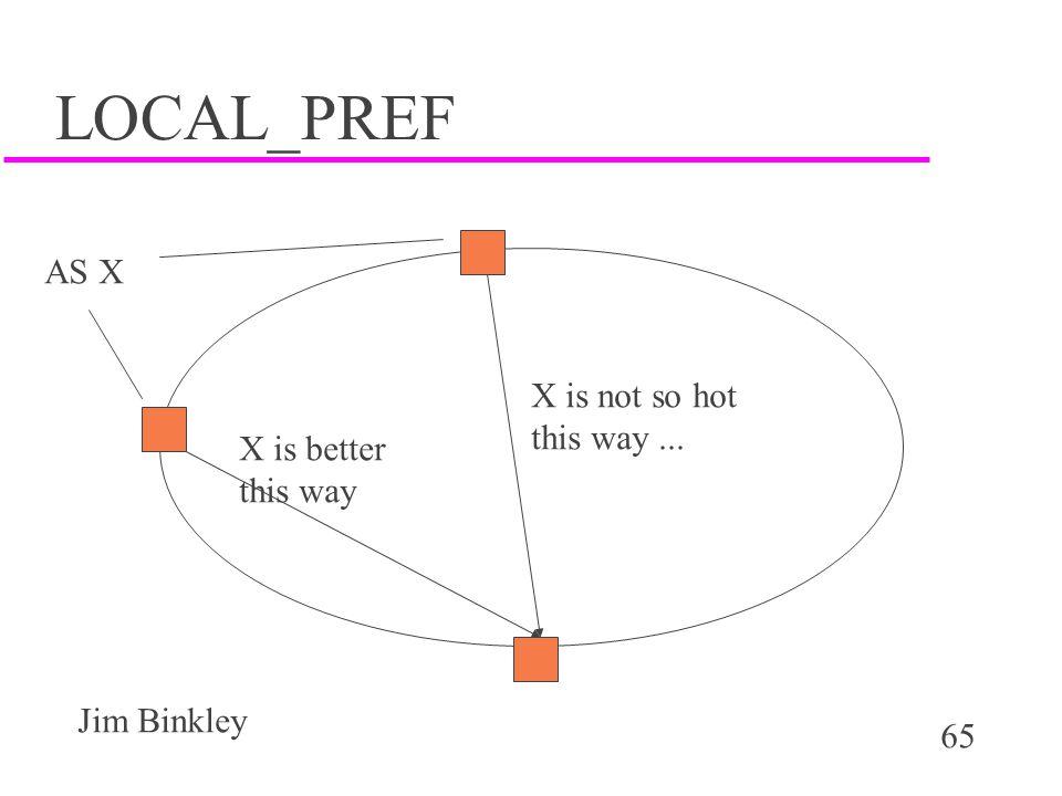 LOCAL_PREF AS X X is not so hot this way ... X is better this way