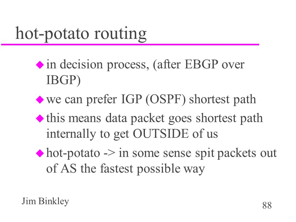 hot-potato routing in decision process, (after EBGP over IBGP)