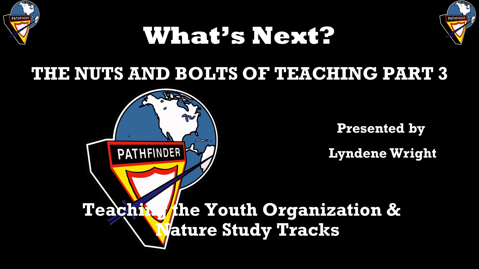 What's Next THE NUTS AND BOLTS OF TEACHING PART 3
