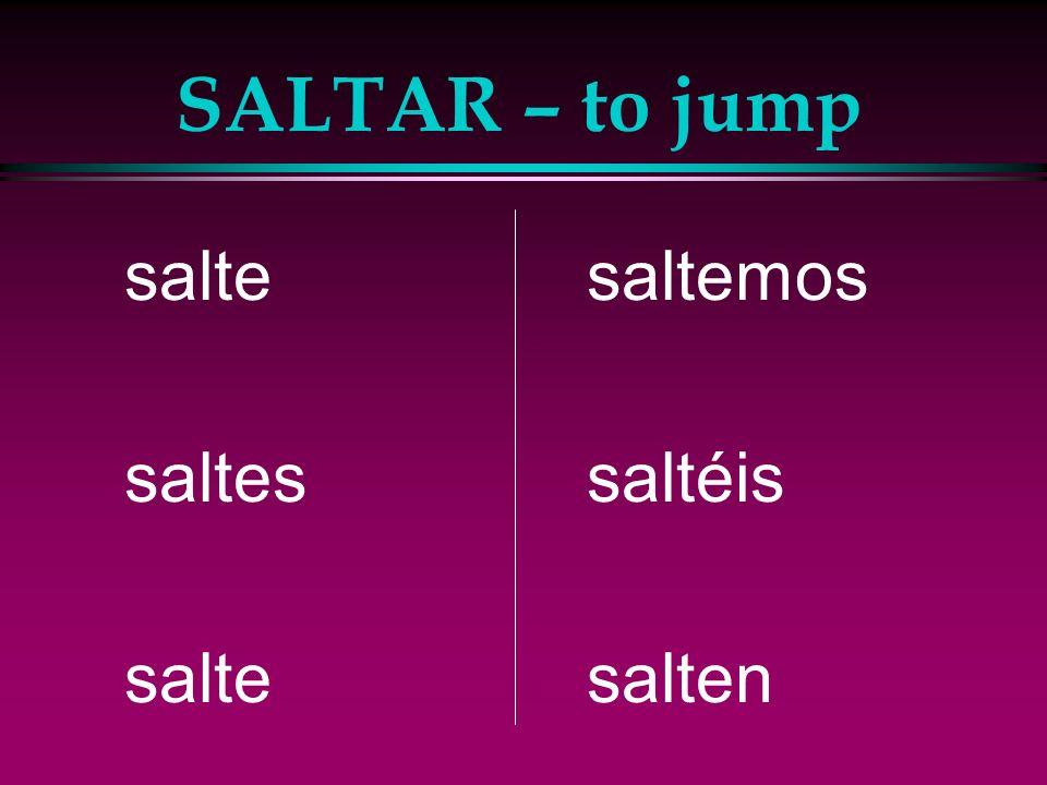 SALTAR – to jump salte saltes saltemos saltéis salten