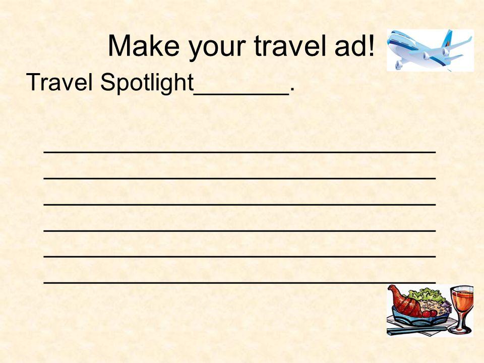 Make your travel ad! Travel Spotlight_______.