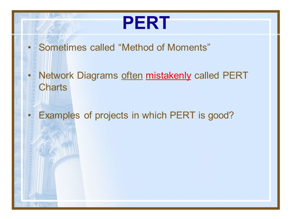 PERT Sometimes called Method of Moments