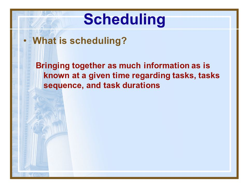 Scheduling What is scheduling