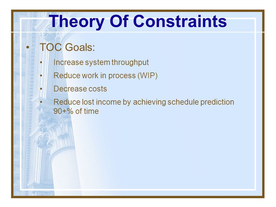 Theory Of Constraints TOC Goals: Increase system throughput
