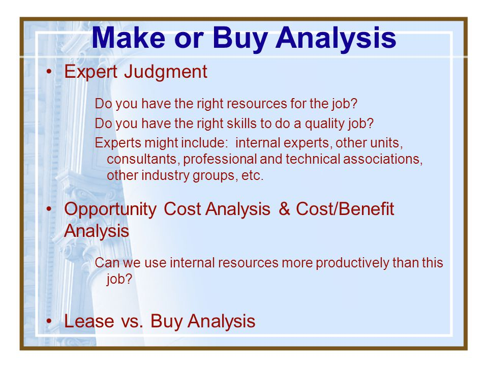 Make or Buy Analysis Expert Judgment Lease vs. Buy Analysis