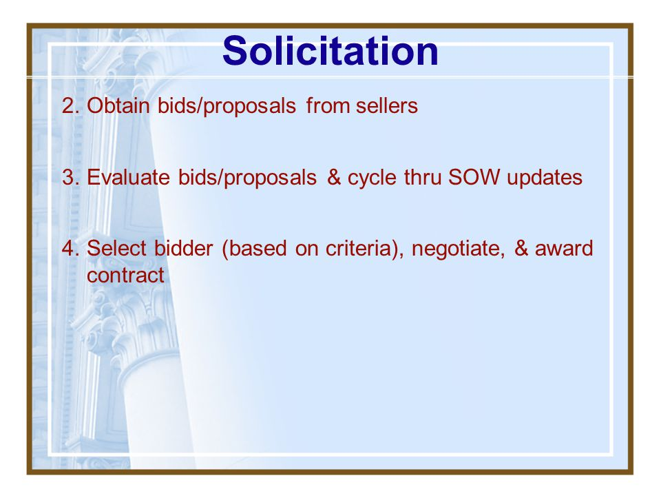 Solicitation Obtain bids/proposals from sellers