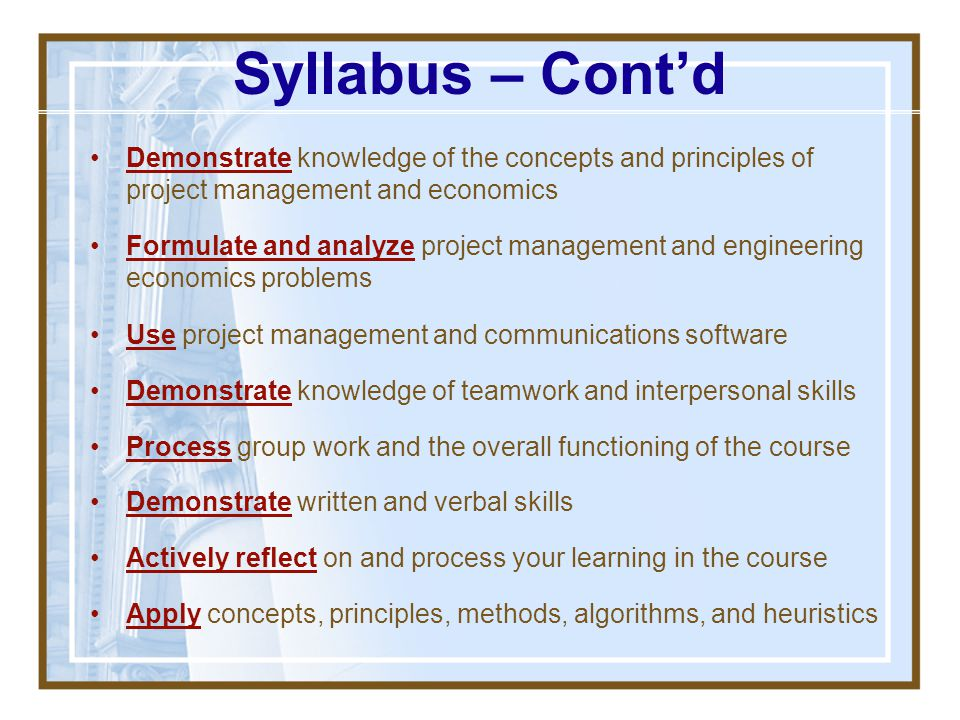 Syllabus – Cont'd Demonstrate knowledge of the concepts and principles of project management and economics.