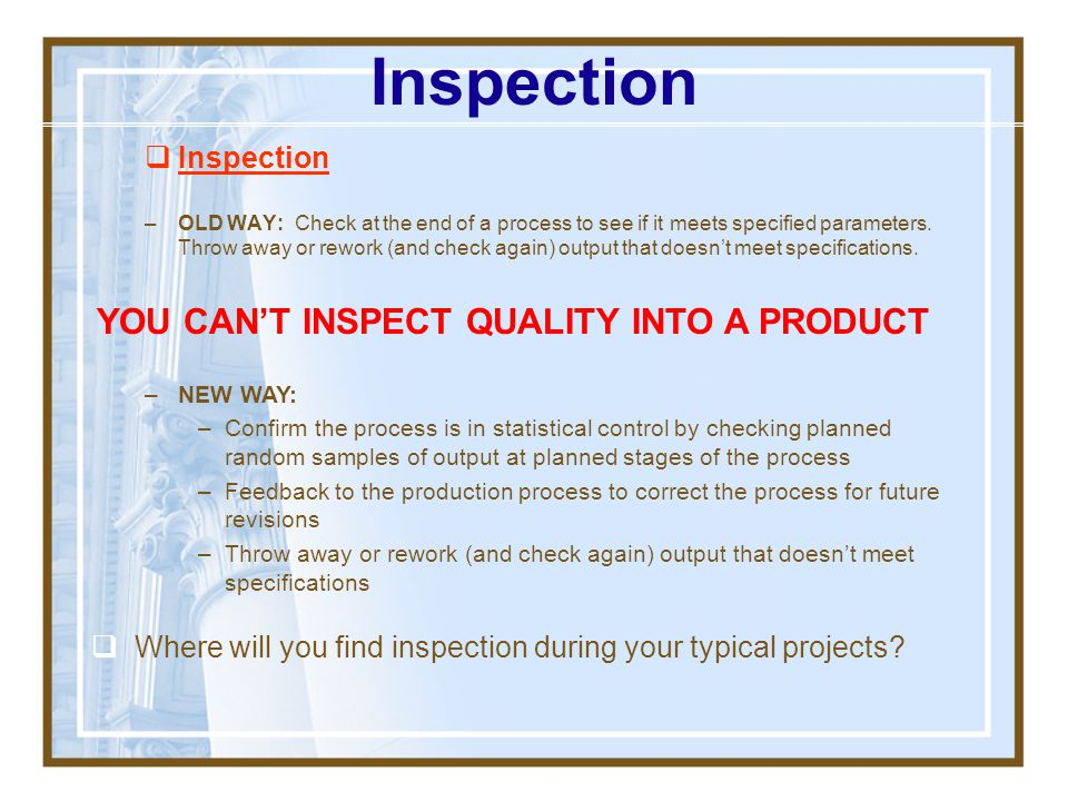 Inspection YOU CAN'T INSPECT QUALITY INTO A PRODUCT Inspection