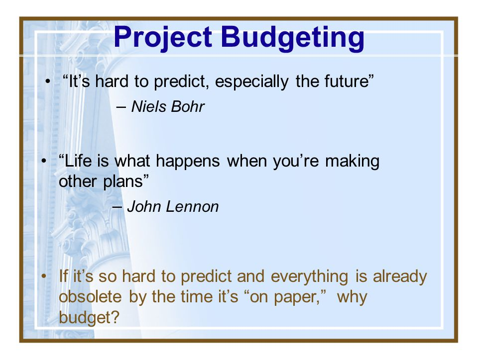 Project Budgeting It's hard to predict, especially the future