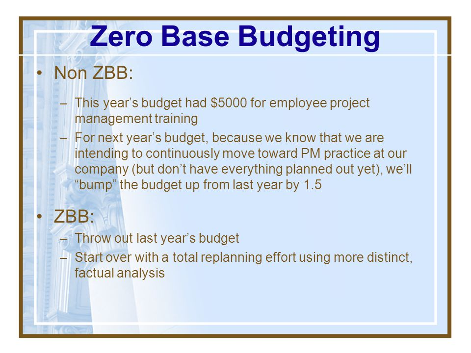 Zero Base Budgeting Non ZBB: ZBB: