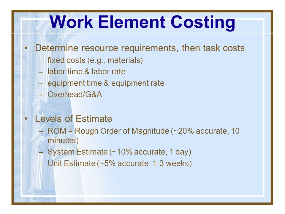 Work Element Costing Determine resource requirements, then task costs