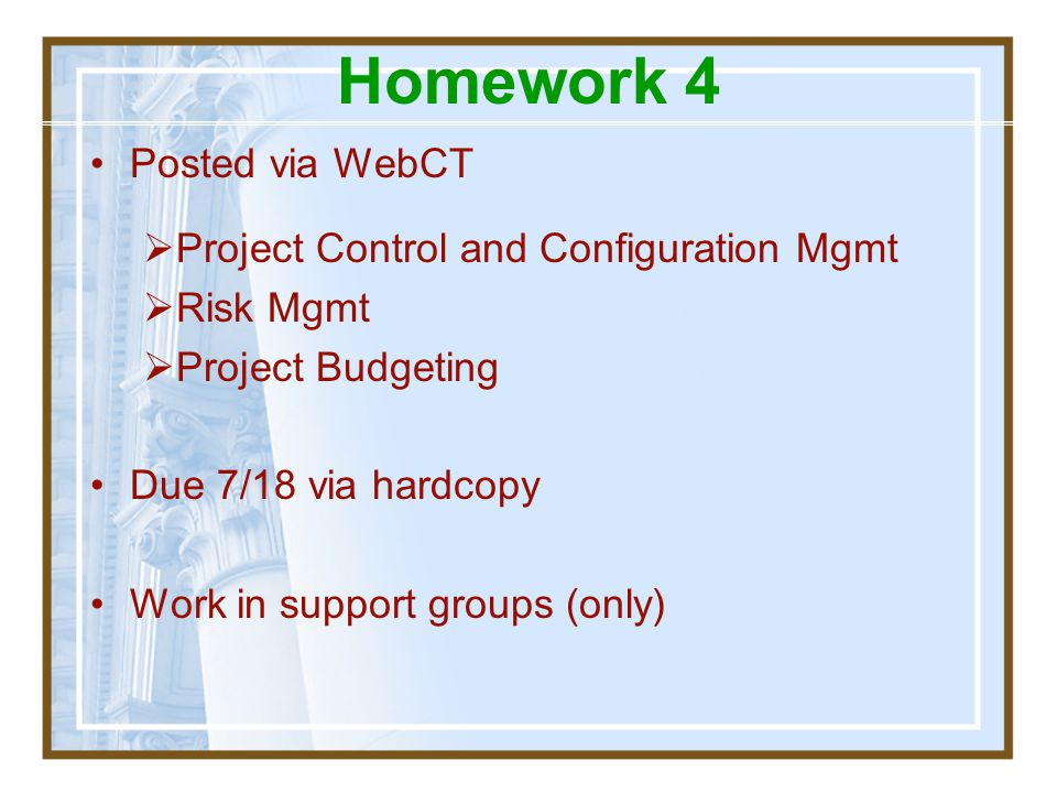 Homework 4 Posted via WebCT Project Control and Configuration Mgmt