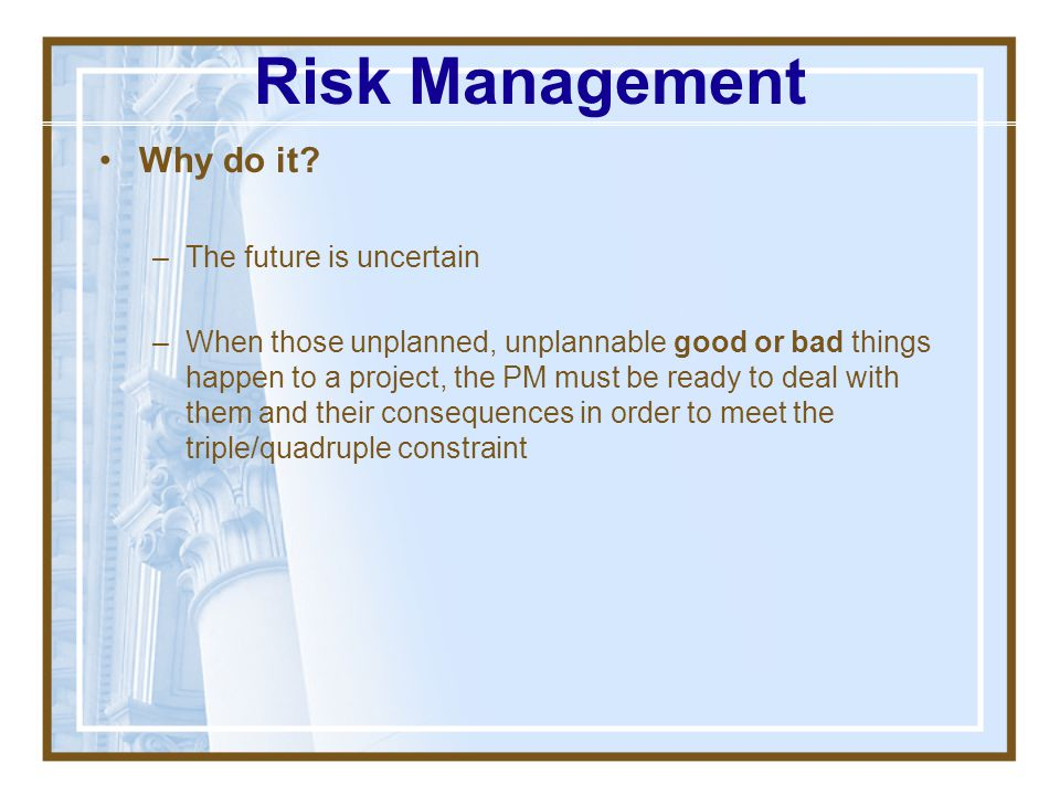 Risk Management Why do it The future is uncertain