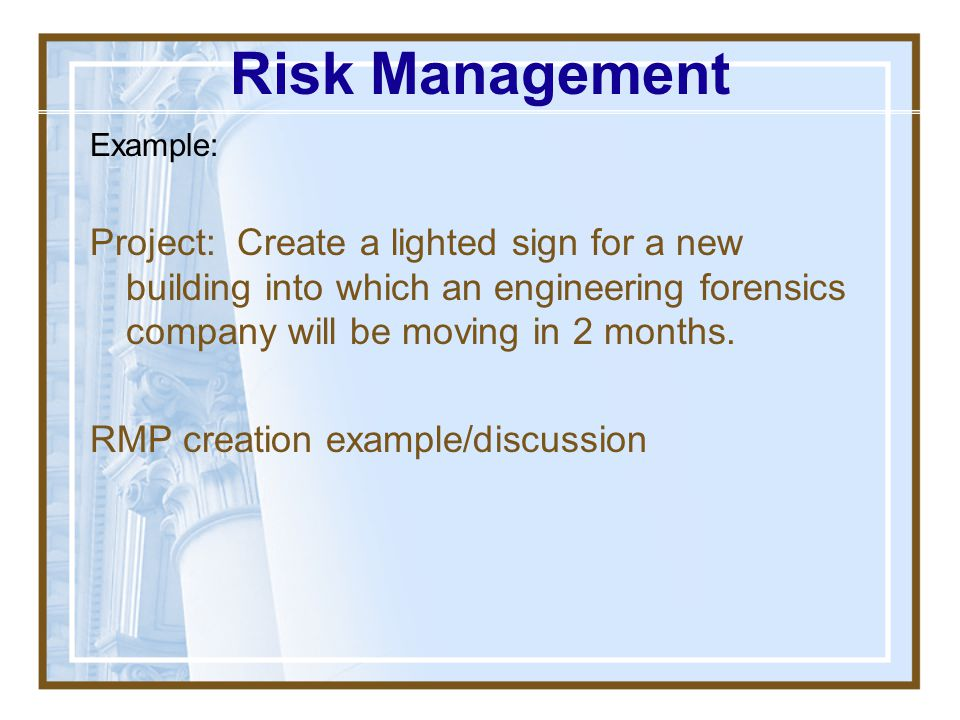 Risk Management Example: Project: Create a lighted sign for a new building into which an engineering forensics company will be moving in 2 months.