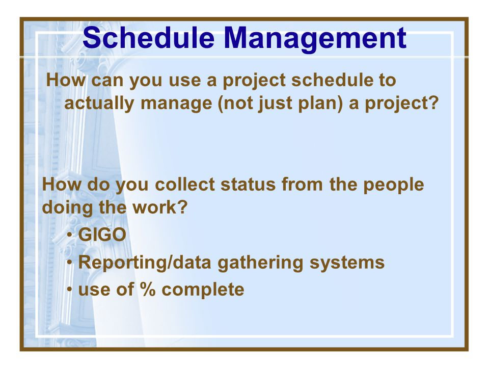 Schedule Management How can you use a project schedule to actually manage (not just plan) a project