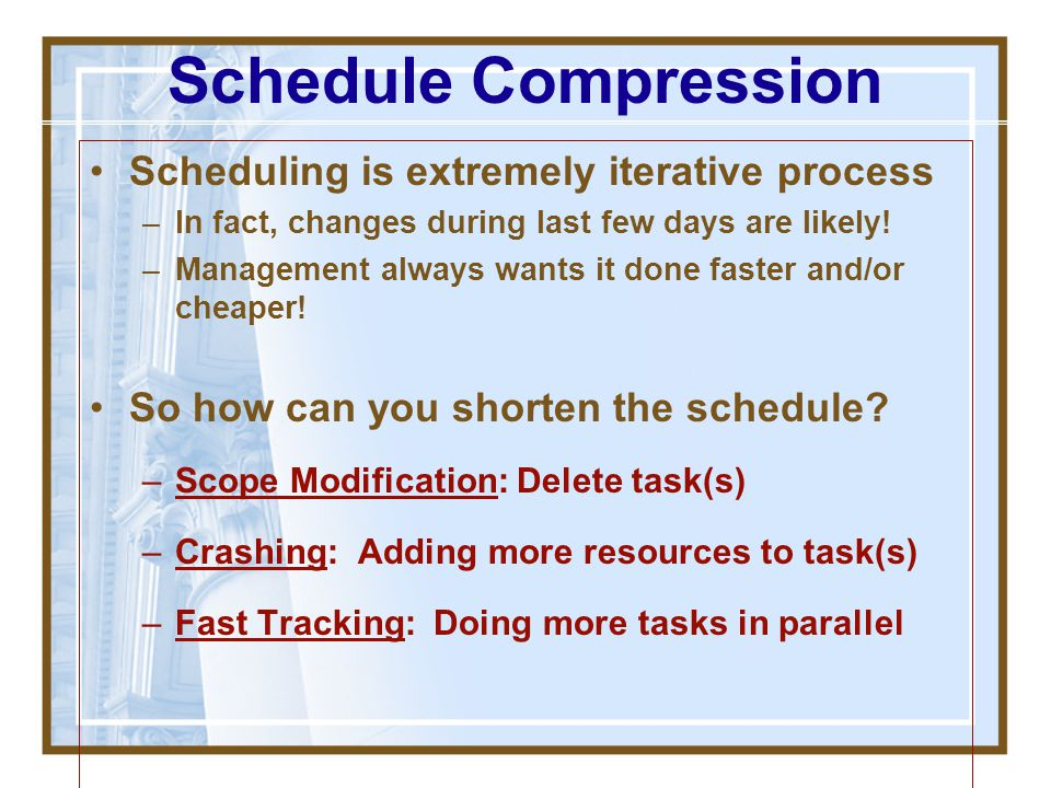 Schedule Compression Scheduling is extremely iterative process