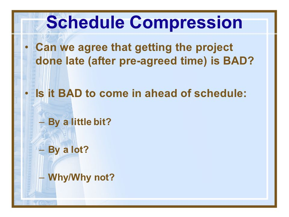 Schedule Compression Can we agree that getting the project done late (after pre-agreed time) is BAD