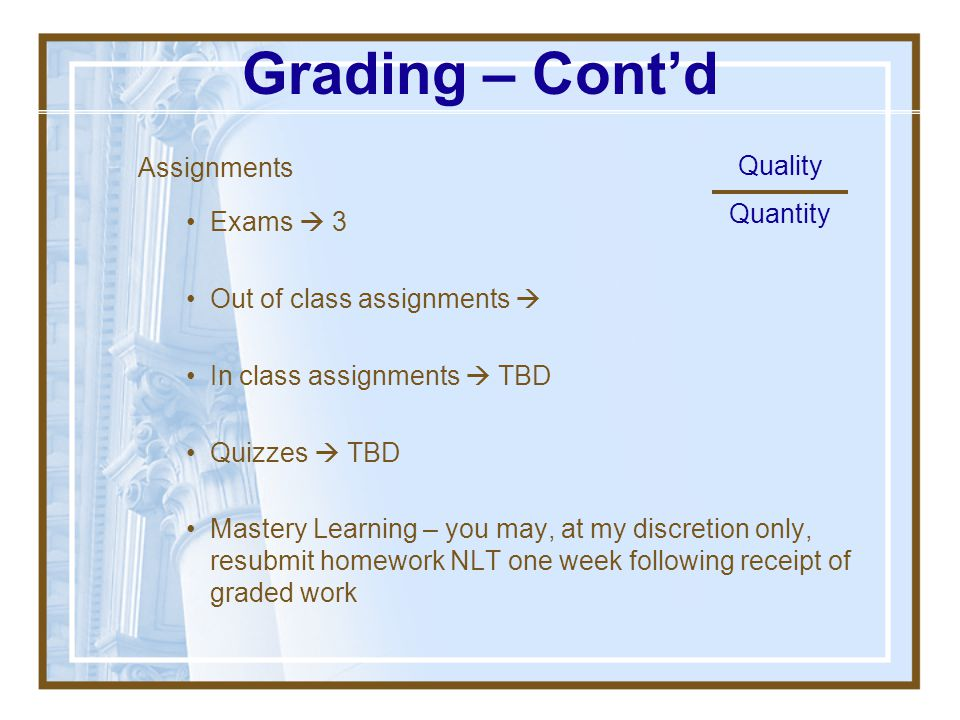 Grading – Cont'd Assignments Quality Exams  3 Quantity