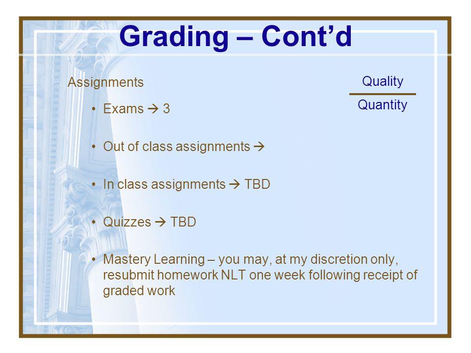 Grading – Cont'd Assignments Quality Exams  3 Quantity